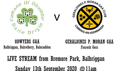 FACEBOOK LIVE SEMI-FINAL: O'DWYERS GAA (Balbriggan, Balrothery, Balscadden) v GERALDINES P. MORAN (Foxrock Gers), 11am, Sunday, 13th Sept 2020